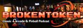 Brokentoken Classic Arcade & Pinball Podcast