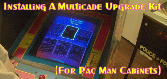 Installing A Multicade Upgrade Kit (For Pac Man Cabinets)