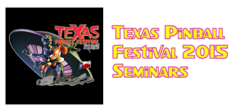 Texas Pinball Festival 2015 Seminars