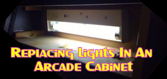Replacing Lights In An Arcade Cabinet