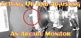 Setting Up And Adjusting An Arcade Monitor